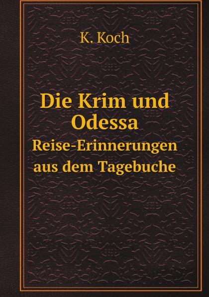 K. Koch Die Krim und Odessa. Reise-Erinnerungen aus dem Tagebuche