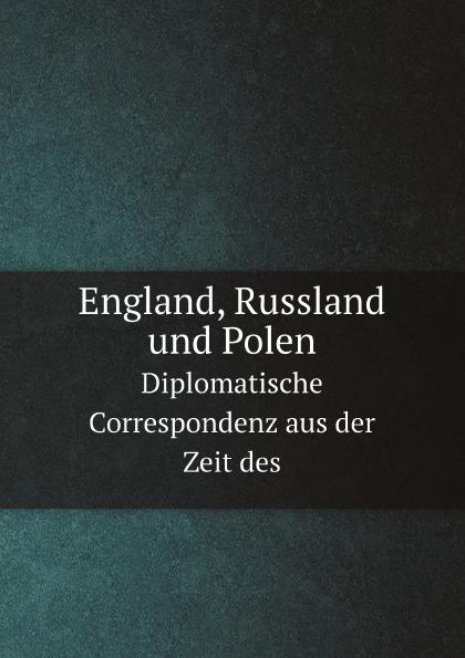 Congress of Vienna England, Russland und Polen. Diplomatische Correspondenz aus der Zeit des