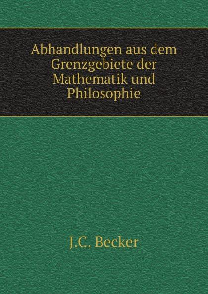 J.C. Becker Abhandlungen aus dem Grenzgebiete der Mathematik und Philosophie
