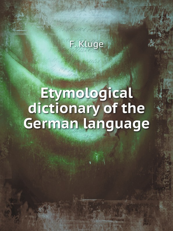 F. Kluge Etymological dictionary of the German language francis valpy etymological dictionary of the latin language