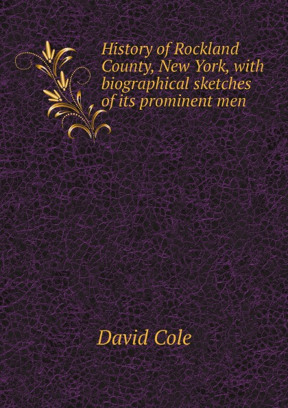 David Cole History of Rockland County, New York, with biographical sketches of its prominent men цена