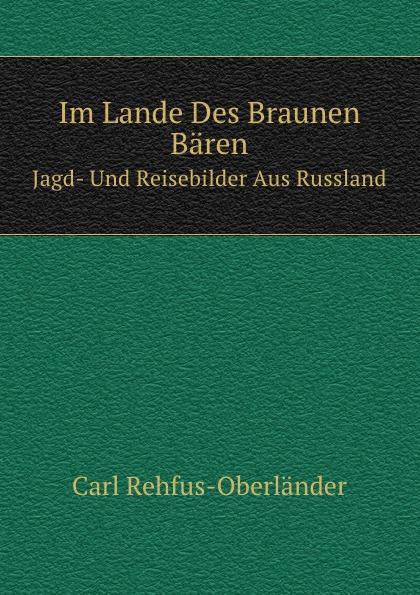 C. Rehfus-Oberländer Im Lande Des Braunen Baren. Jagd- Und Reisebilder Aus Russland