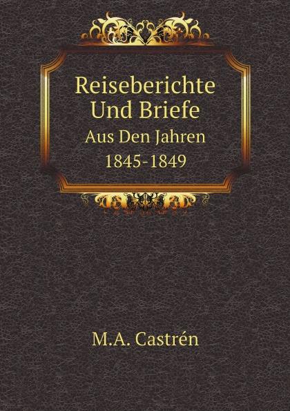 M.A. Castrén Reiseberichte Und Briefe. Aus Den Jahren 1845-1849