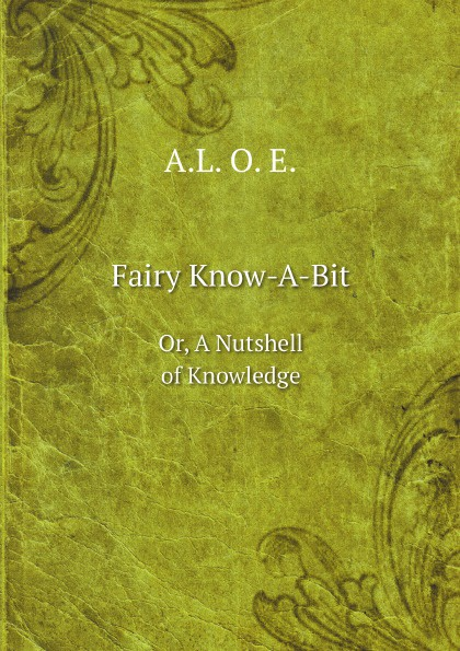 A.L. O. E. Fairy Know-A-Bit. Or, A Nutshell of Knowledge nutshell