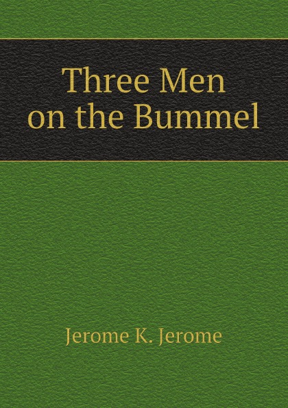 Jerome K. Jerome Three Men on the Bummel jerome k jerome three men on the bummel
