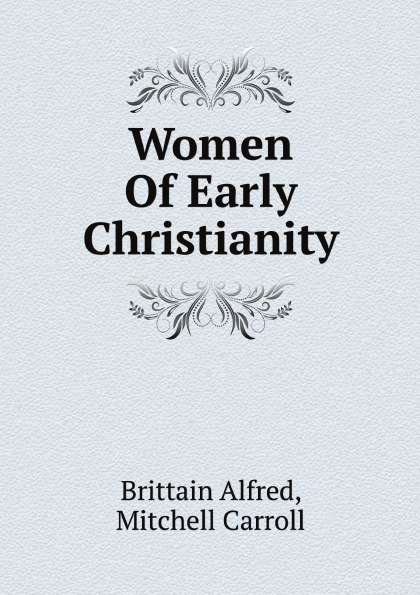 Brittain Alfred, Mitchell Carroll Women Of Early Christianity