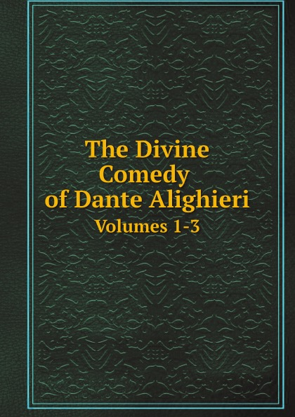 Фото - Dante Alighieri, Charles Eliot Norton The Divine Comedy of Dante Alighieri. Volumes 1-3 dante alighieri dante alighieri t 3