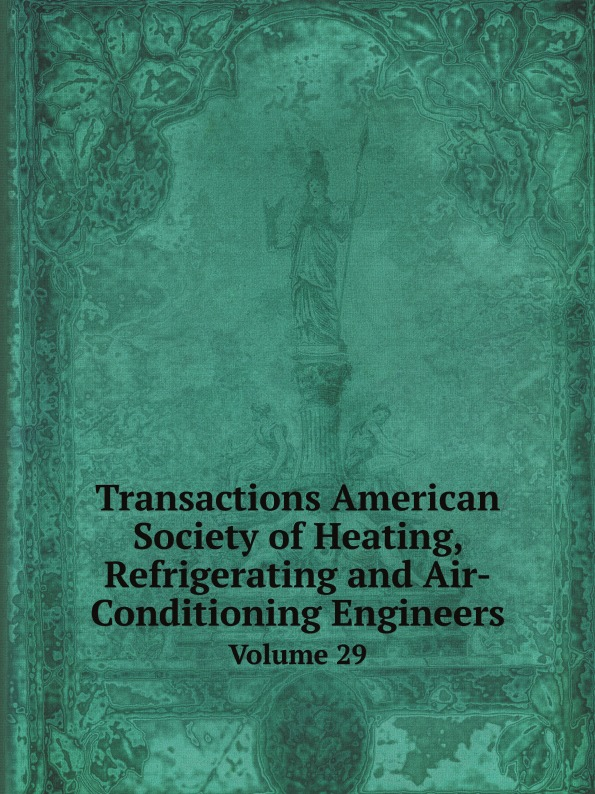 Unkown Transactions American Society of Heating, Refrigerating and Air-Conditioning Engineers. Volume 29