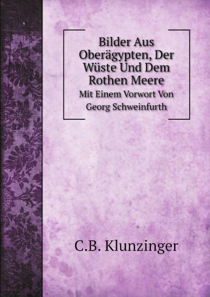 C.B. Klunzinger Bilder Aus Oberagypten, Der Wuste Und Dem Rothen Meere. Mit Einem Vorwort Von Georg Schweinfurth georg schweinfurth im herzen von afrika