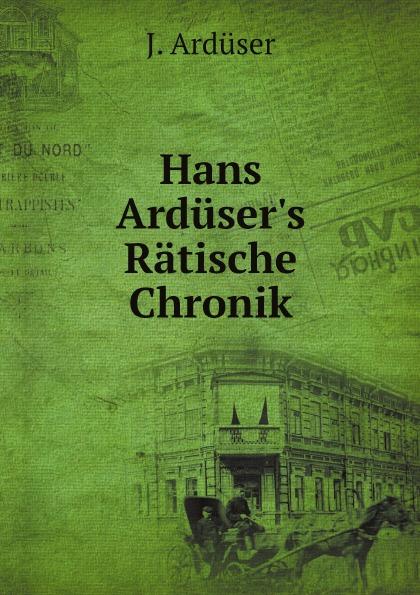 J. Ardüser Hans Arduser.s Ratische Chronik цена в Москве и Питере