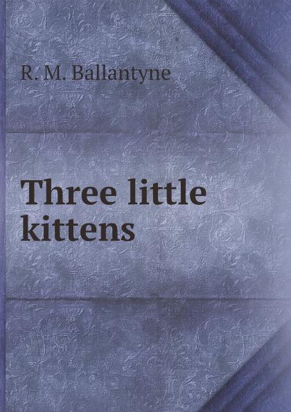 R. M. Ballantyne Three little kittens