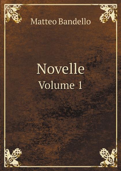 Matteo Bandello Novelle. Volume 1 matteo bandello novelle volume 1