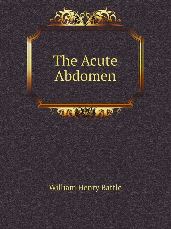William Henry Battle The Acute Abdomen heidi hormel the surgeon and the cowgirl