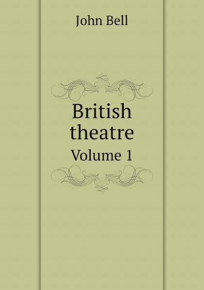 J. Bell British theatre. Volume 1 отсутствует bell s british theatre vol 19