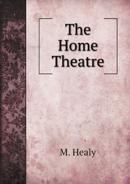 M. Healy The Home Theatre
