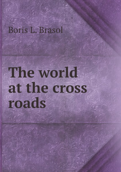 B.L. Brasol The world at the cross roads
