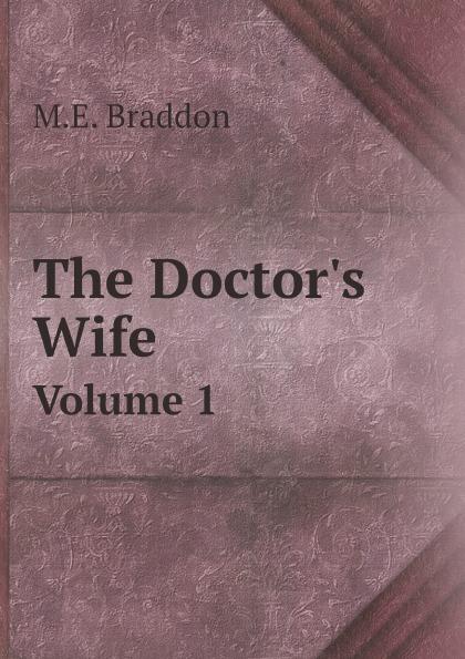 M.E. Braddon The Doctor.s Wife. Volume 1