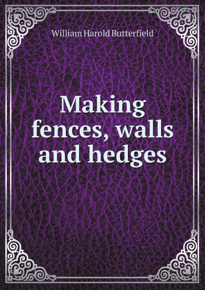 William Harold Butterfield Making fences, walls and hedges