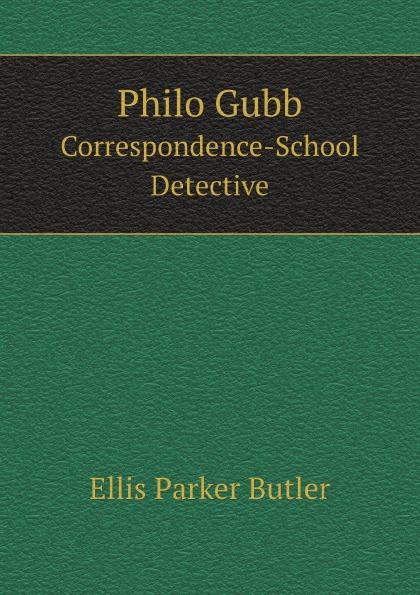 Ellis Parker Butler Philo Gubb. Correspondence-School Detective butler ellis parker philo gubb correspondence school detective