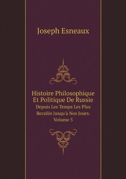 Joseph Esneaux Histoire Philosophique Et Politique De Russie. Depuis Les Temps Les Plus Recules Jusqu.a Nos Jours. Volume 5