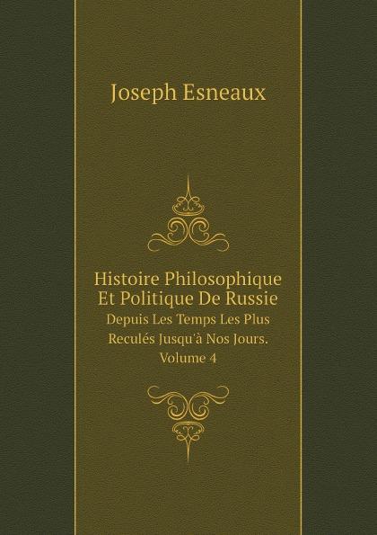 Joseph Esneaux Histoire Philosophique Et Politique De Russie. Depuis Les Temps Les Plus Recules Jusqu.a Nos Jours. Volume 4