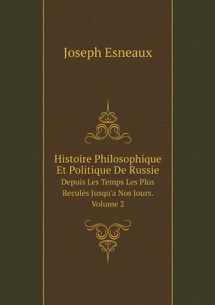 Joseph Esneaux Histoire Philosophique Et Politique De Russie. Depuis Les Temps Les Plus Recules Jusqu.a Nos Jours. Volume 2