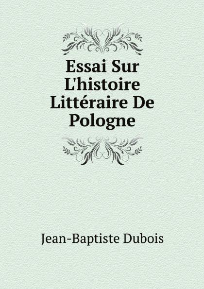 Jean-Baptiste Dubois Essai Sur L.histoire Litteraire De Pologne