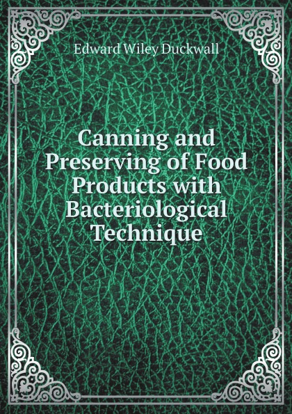 Edward Wiley Duckwall Canning and Preserving of Food Products with Bacteriological Technique bacteriological and immunological aspects of psoriasis