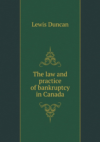 Lewis Duncan The law and practice of bankruptcy in Canada