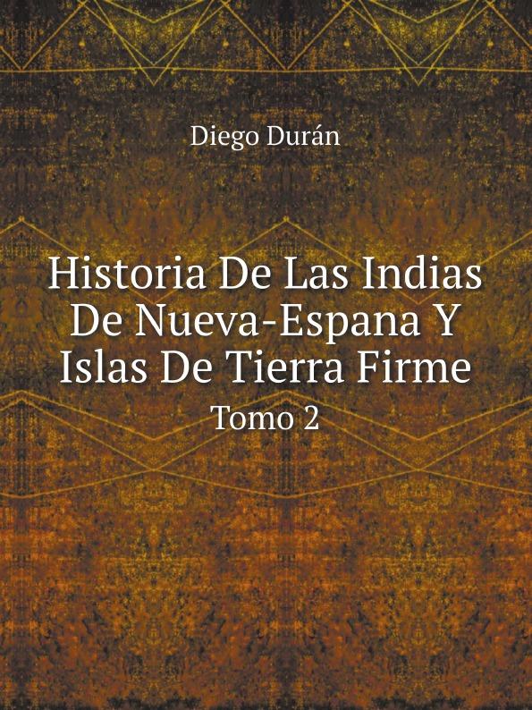 лучшая цена Diego Durán Historia De Las Indias De Nueva-Espana Y Islas De Tierra Firme. Tomo 2