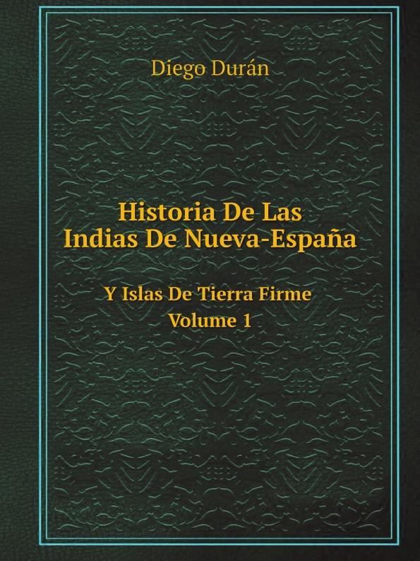 лучшая цена Diego Durán Historia De Las Indias De Nueva-Espana. Y Islas De Tierra Firme Volume 1