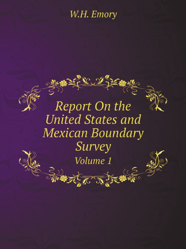 W.H. Emory Report On the United States and Mexican Boundary Survey. Volume 1