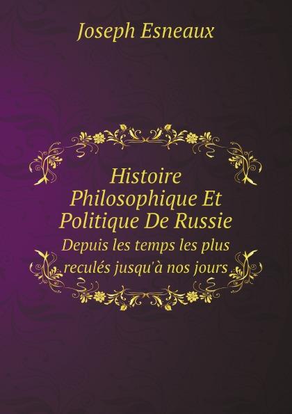 Joseph Esneaux Histoire Philosophique Et Politique De Russie. Depuis les temps les plus recules jusqu.a nos jours