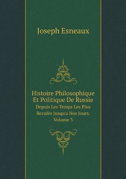 Joseph Esneaux Histoire Philosophique Et Politique De Russie. Depuis Les Temps Les Plus Recules Jusqu.a Nos Jours. Volume 3