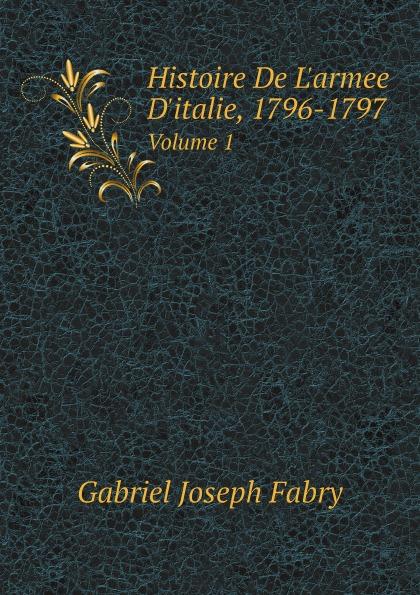 Gabriel Joseph Fabry Histoire De L.armee D.italie, 1796-1797. Volume 1