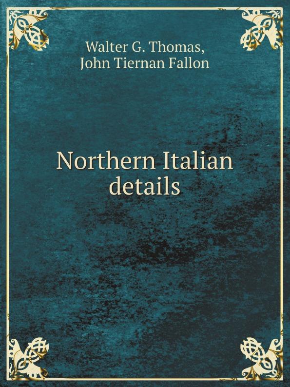 Walter G. Thomas, John Tiernan Fallon Northern Italian details fallon