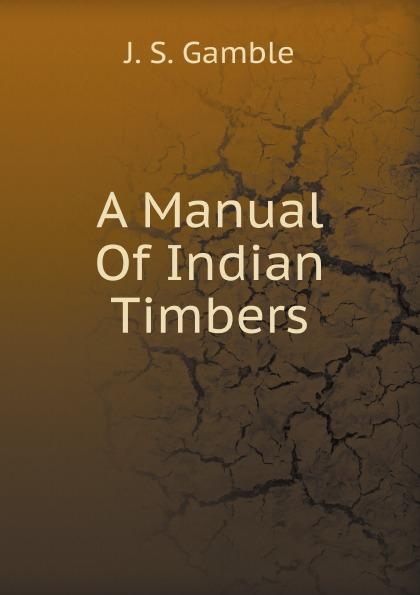 J.S. Gamble A Manual Of Indian Timbers