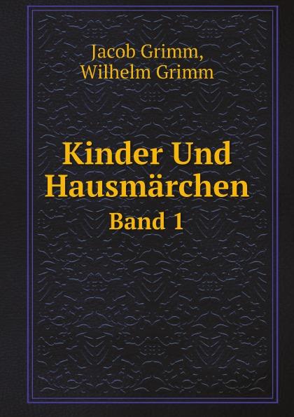 Jacob Grimm, Wilhelm Grimm Kinder Und Hausmarchen. Band 1