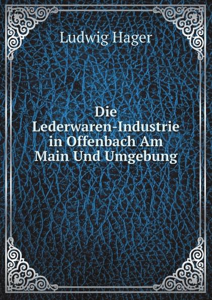 Ludwig Hager Die Lederwaren-Industrie in Offenbach Am Main Und Umgebung ssio offenbach am main
