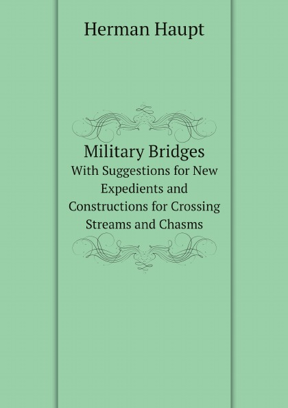 Herman Haupt Military Bridges. With Suggestions for New Expedients and Constructions for Crossing Streams and Chasms new nintendo 2ds xl animal crossing edition gray портативная игровая приставка