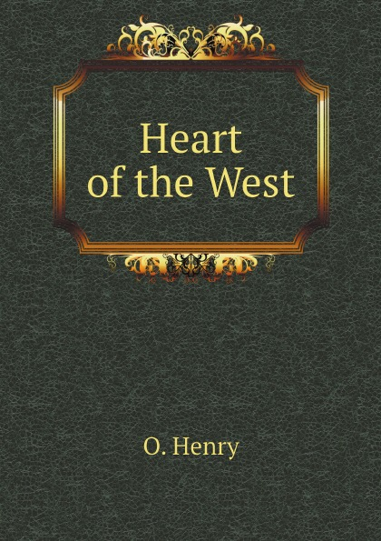 O. Henry Heart of the West o henry heart of the west