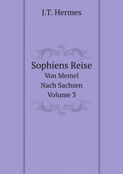 J.T. Hermes Sophiens Reise. Von Memel Nach Sachsen, Volume 3