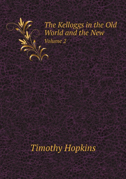 Timothy Hopkins The Kelloggs in the Old World and the New. Volume 2 world press photo next 02