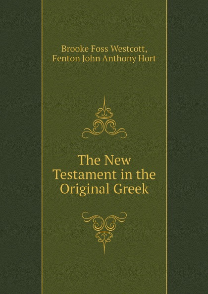 лучшая цена Westcott Brooke Foss, Fenton John Anthony Hort The New Testament in the Original Greek