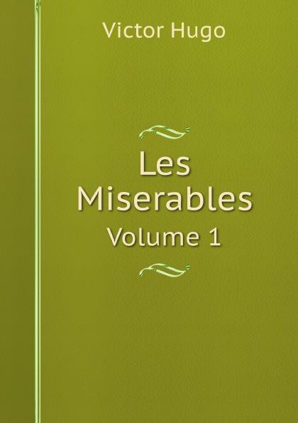 H. C. O. Huss Les Miserables. Volume 1 h c o huss les miserables volume 1