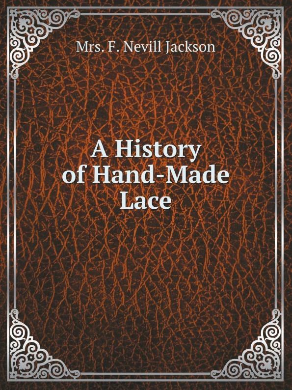 M.F. Jackson A History of Hand-Made Lace марина сорокина lace of russia vologda lace