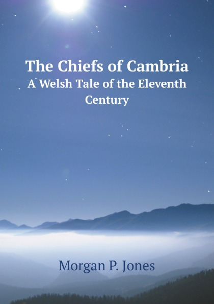 M.P. Jones The Chiefs of Cambria. A Welsh Tale of the Eleventh Century coheed and cambria saskatoon