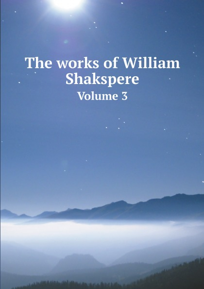 купить Charles Knight The works of William Shakspere. Volume 3 онлайн