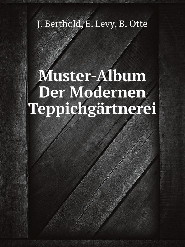 E. Levy, J. Berthold, B. Otte Muster-Album Der Modernen Teppichgartnerei