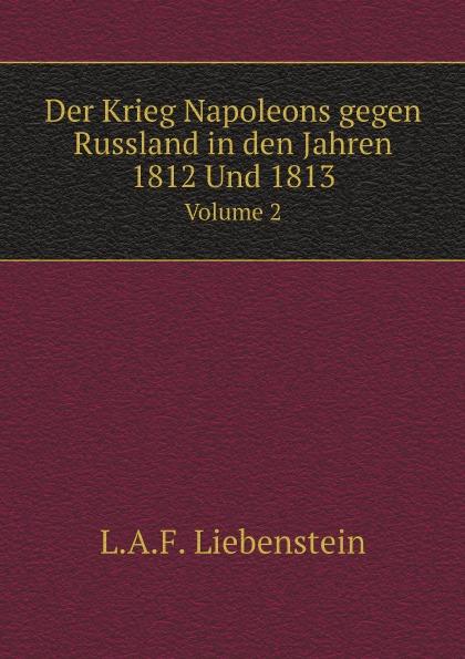 L.A.F. Liebenstein Der Krieg Napoleons gegen Russland in den Jahren 1812 Und 1813. Volume 2